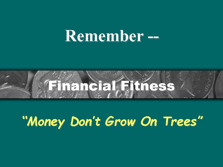 "Remember -Financial Fitness ""Money Don't Grow On Trees"""