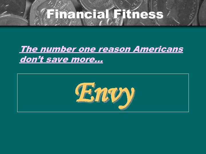 Financial Fitness The number one reason Americans don't save more… Envy
