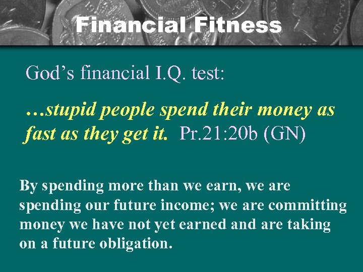 Financial Fitness God's financial I. Q. test: …stupid people spend their money as fast