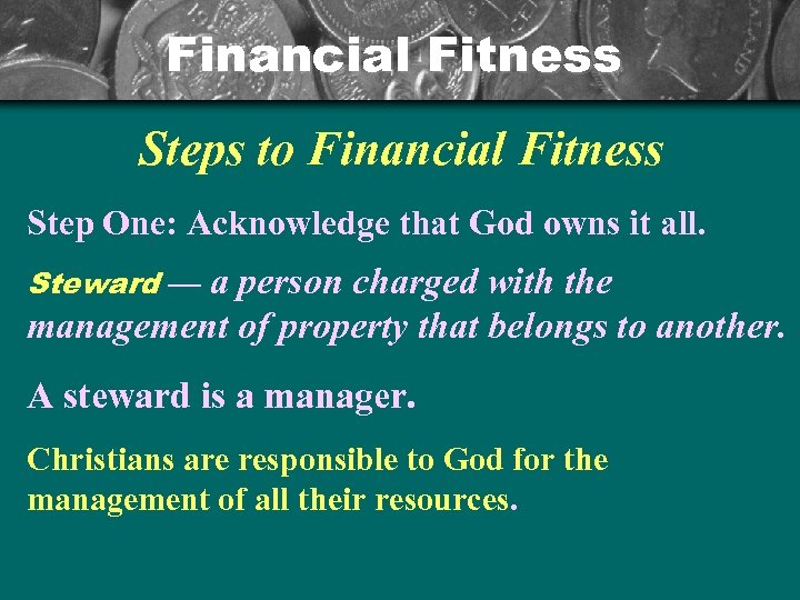 Financial Fitness Steps to Financial Fitness Step One: Acknowledge that God owns it all.