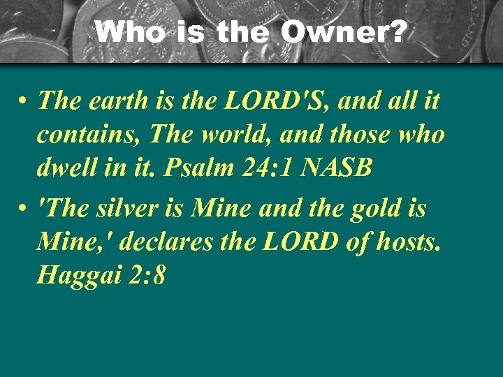 Who is the Owner? • The earth is the LORD'S, and all it contains,