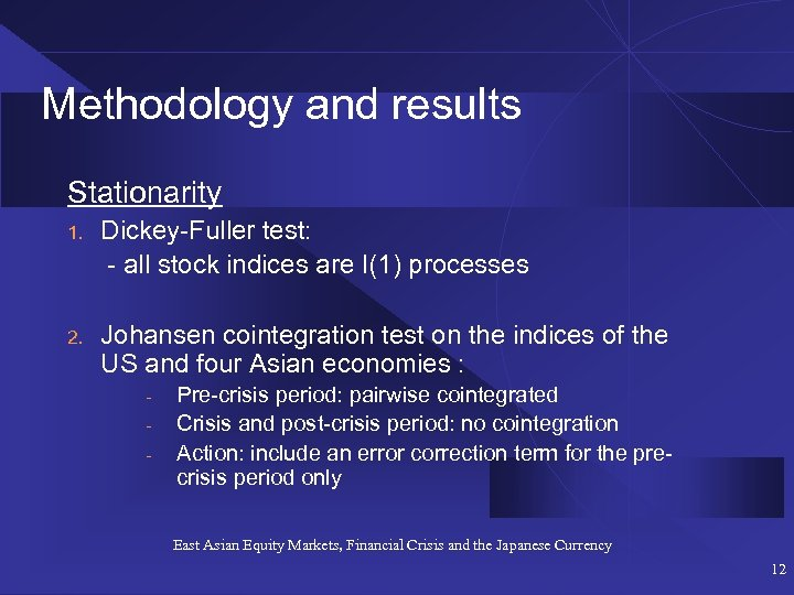 Methodology and results Stationarity 1. Dickey-Fuller test: - all stock indices are I(1) processes