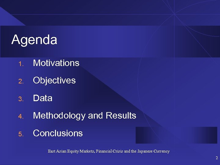 Agenda 1. Motivations 2. Objectives 3. Data 4. Methodology and Results 5. Conclusions East
