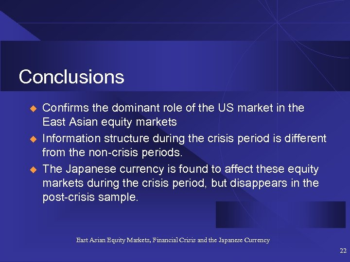 Conclusions u u u Confirms the dominant role of the US market in the