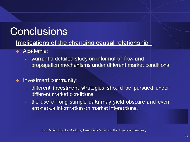 Conclusions Implications of the changing causal relationship : u Academia: - warrant a detailed