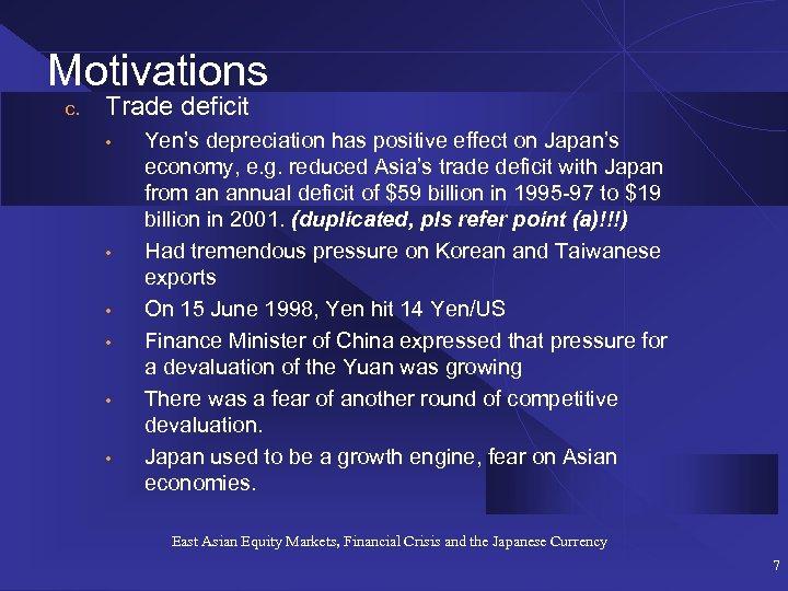 Motivations c. Trade deficit • • • Yen's depreciation has positive effect on Japan's