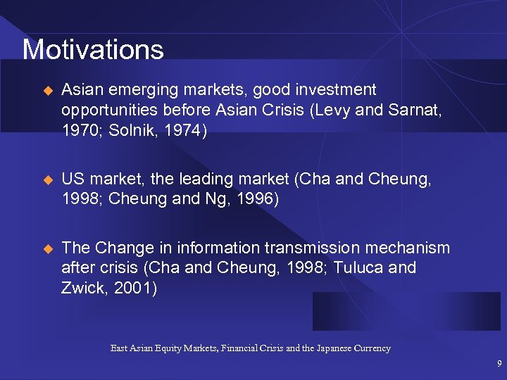 Motivations u Asian emerging markets, good investment opportunities before Asian Crisis (Levy and Sarnat,
