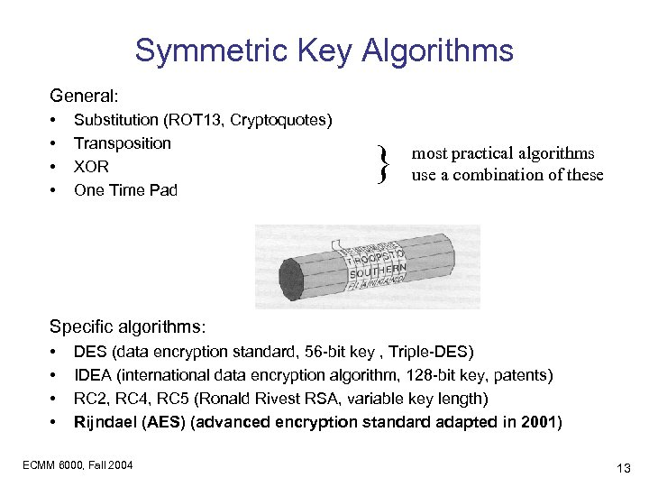 Symmetric Key Algorithms General: • • Substitution (ROT 13, Cryptoquotes) Transposition XOR One Time