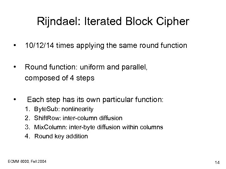 Rijndael: Iterated Block Cipher • 10/12/14 times applying the same round function • Round