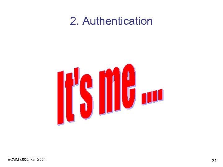 2. Authentication ECMM 6000, Fall 2004 21