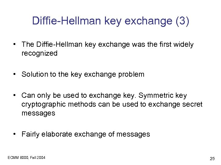 Diffie-Hellman key exchange (3) • The Diffie-Hellman key exchange was the first widely recognized