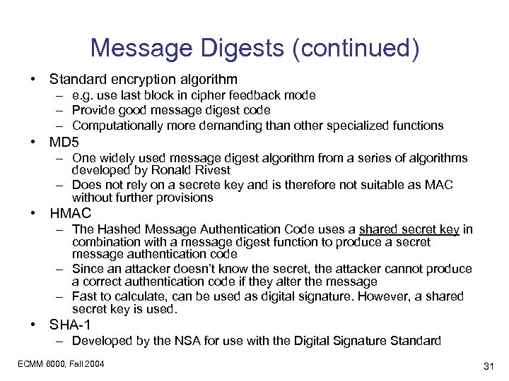 Message Digests (continued) • Standard encryption algorithm – e. g. use last block in