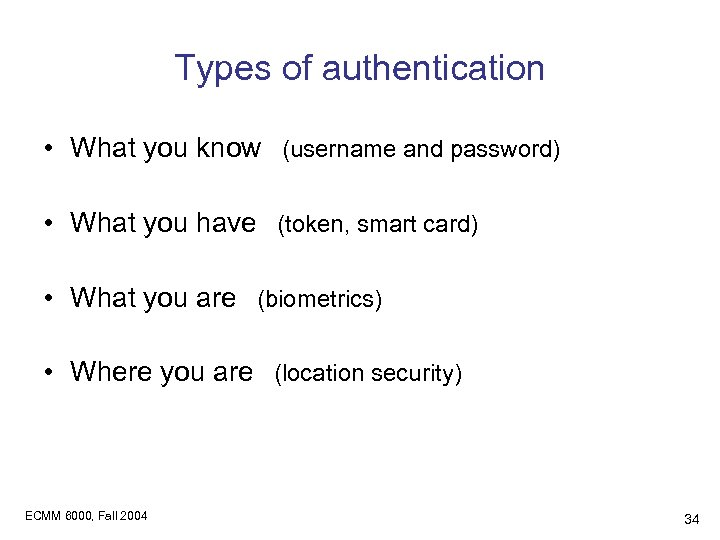 Types of authentication • What you know (username and password) • What you have