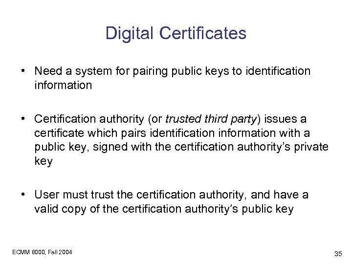 Digital Certificates • Need a system for pairing public keys to identification information •