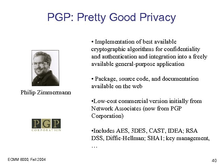 PGP: Pretty Good Privacy • Implementation of best available cryptographic algorithms for confidentiality and