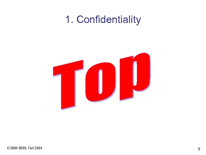 1. Confidentiality ECMM 6000, Fall 2004 6