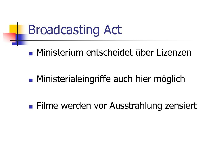 Broadcasting Act n Ministerium entscheidet über Lizenzen n Ministerialeingriffe auch hier möglich n Filme