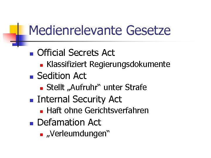 """Medienrelevante Gesetze n Official Secrets Act n n Sedition Act n n Stellt """"Aufruhr"""""""