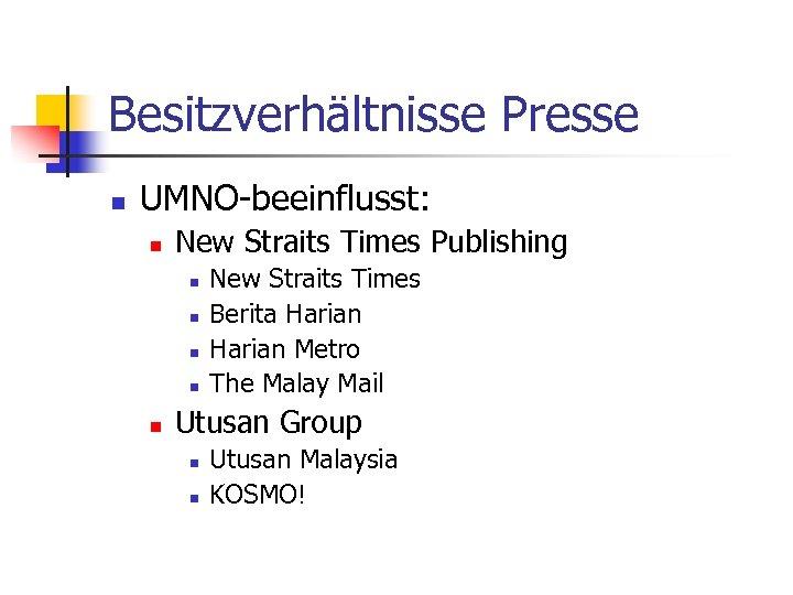 Besitzverhältnisse Presse n UMNO-beeinflusst: n New Straits Times Publishing n n n New Straits