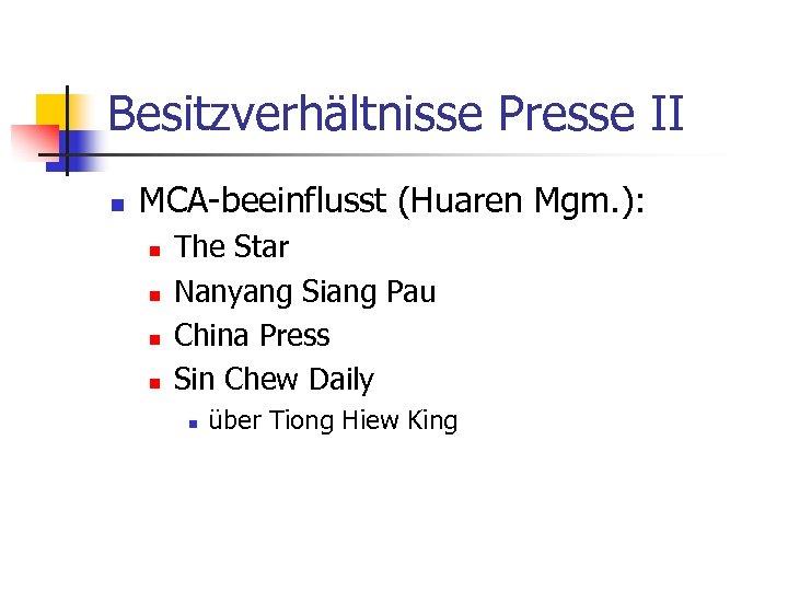 Besitzverhältnisse Presse II n MCA-beeinflusst (Huaren Mgm. ): n n The Star Nanyang Siang