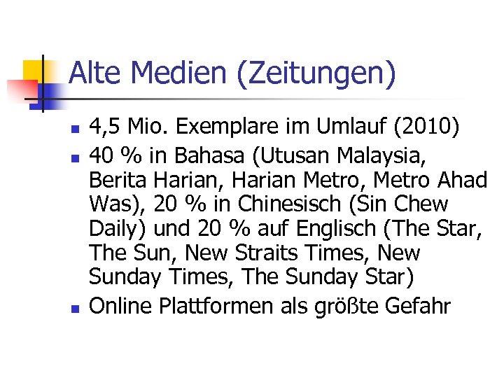 Alte Medien (Zeitungen) n n n 4, 5 Mio. Exemplare im Umlauf (2010) 40