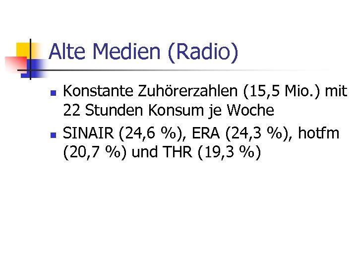 Alte Medien (Radio) n n Konstante Zuhörerzahlen (15, 5 Mio. ) mit 22 Stunden