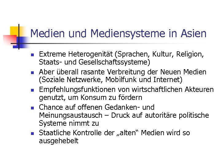 Medien und Mediensysteme in Asien n n Extreme Heterogenität (Sprachen, Kultur, Religion, Staats- und