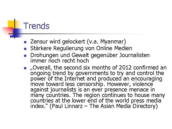Trends n n Zensur wird gelockert (v. a. Myanmar) Stärkere Regulierung von Online Medien