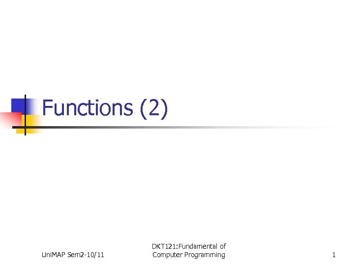 Functions (2) Uni. MAP Sem 2 -10/11 DKT 121: Fundamental of Computer Programming 1