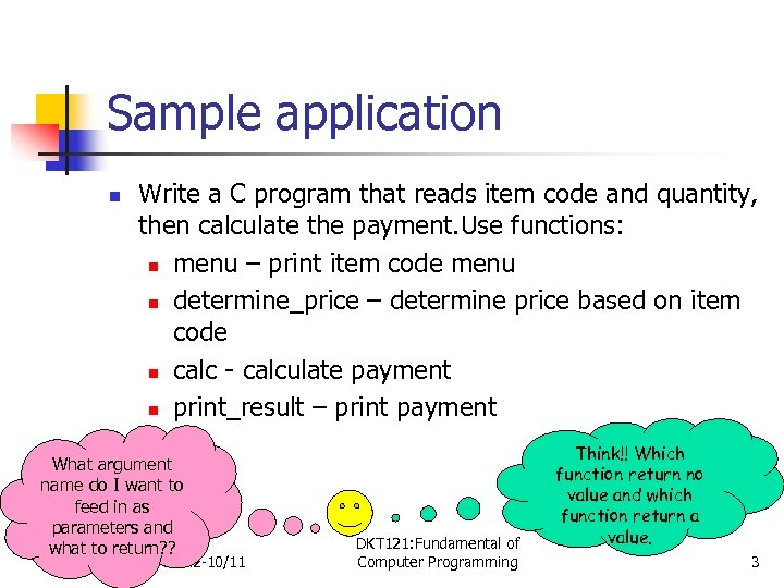 Sample application n Write a C program that reads item code and quantity, then