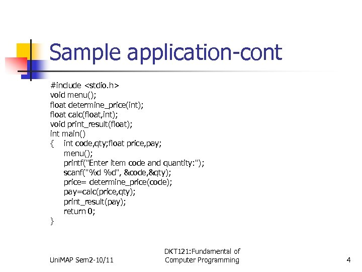 Sample application-cont #include <stdio. h> void menu(); float determine_price(int); float calc(float, int); void print_result(float);