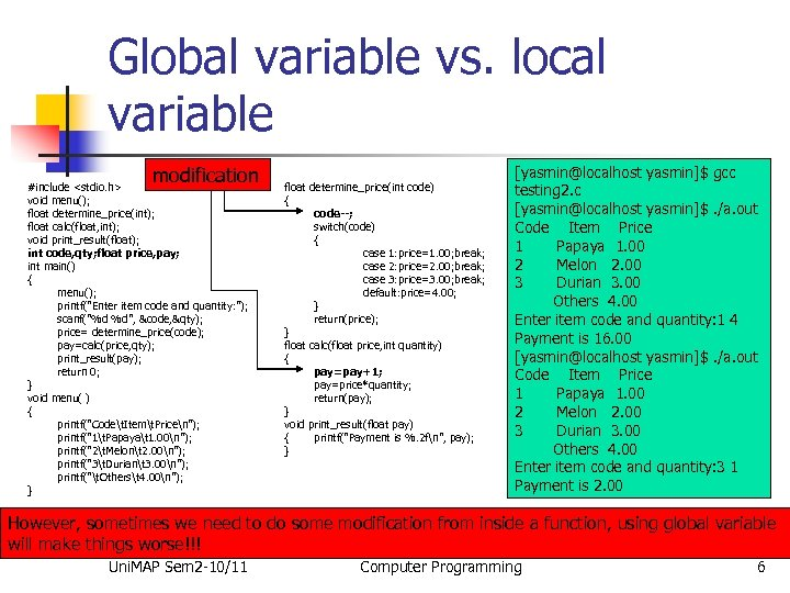 Global variable vs. local variable modification #include <stdio. h> void menu(); float determine_price(int); float