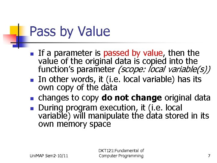 Pass by Value n n If a parameter is passed by value, then the