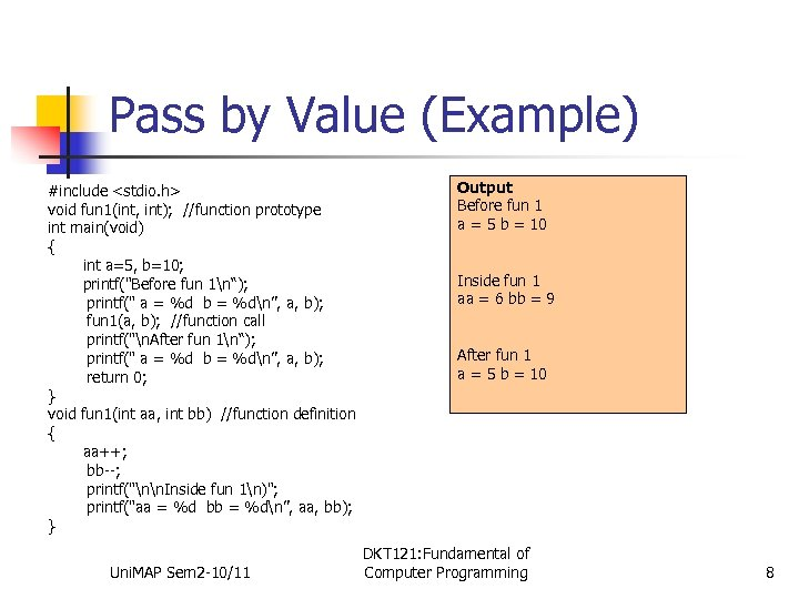 Pass by Value (Example) #include <stdio. h> void fun 1(int, int); //function prototype int