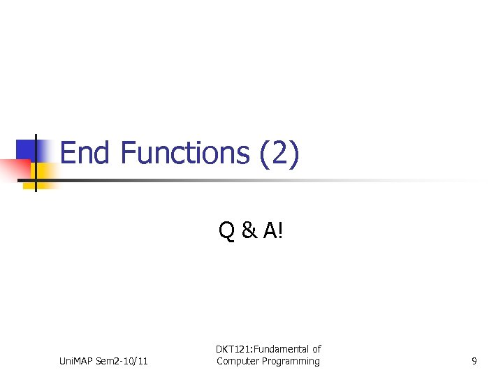 End Functions (2) Q & A! Uni. MAP Sem 2 -10/11 DKT 121: Fundamental