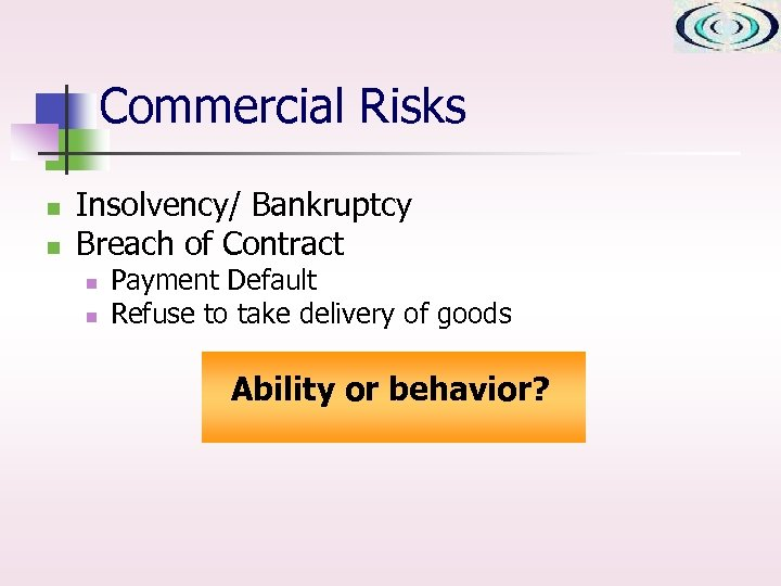 Commercial Risks n n Insolvency/ Bankruptcy Breach of Contract n n Payment Default Refuse