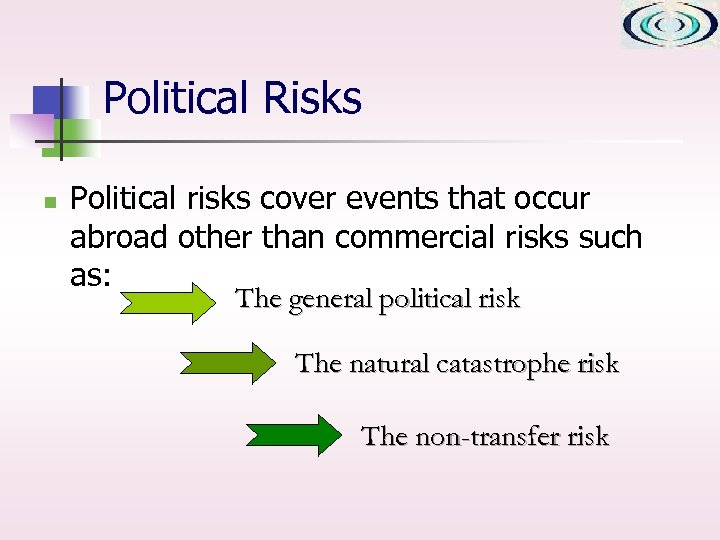 Political Risks n Political risks cover events that occur abroad other than commercial risks