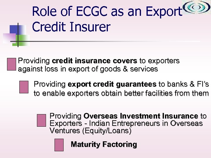 Role of ECGC as an Export Credit Insurer Providing credit insurance covers to exporters