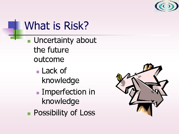 What is Risk? n n Uncertainty about the future outcome n Lack of knowledge