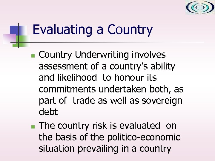 Evaluating a Country n n Country Underwriting involves assessment of a country's ability and