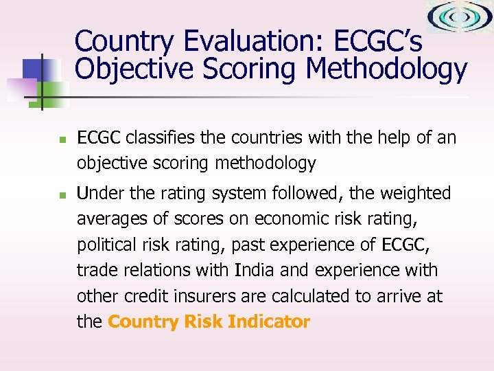 Country Evaluation: ECGC's Objective Scoring Methodology n n ECGC classifies the countries with the