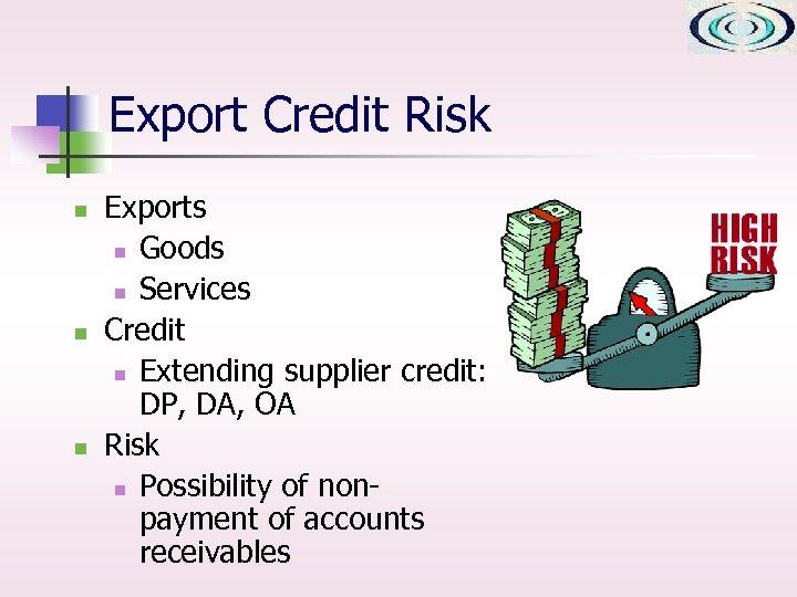Export Credit Risk n n n Exports n Goods n Services Credit n Extending