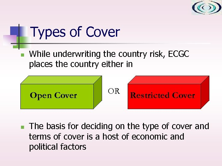 Types of Cover n While underwriting the country risk, ECGC places the country either