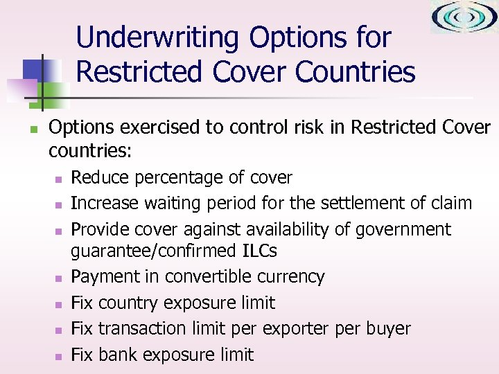 Underwriting Options for Restricted Cover Countries n Options exercised to control risk in Restricted