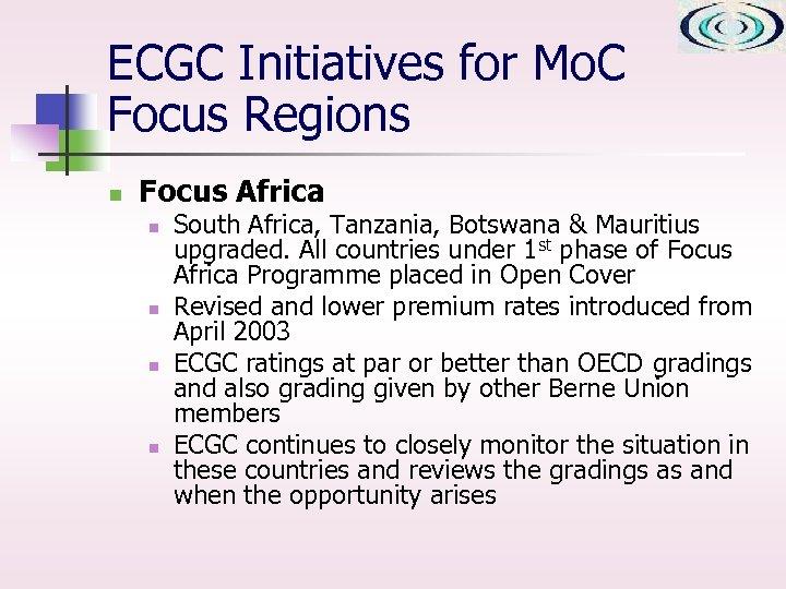 ECGC Initiatives for Mo. C Focus Regions n Focus Africa n n South Africa,