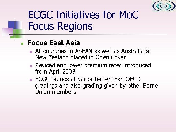 ECGC Initiatives for Mo. C Focus Regions n Focus East Asia n n n