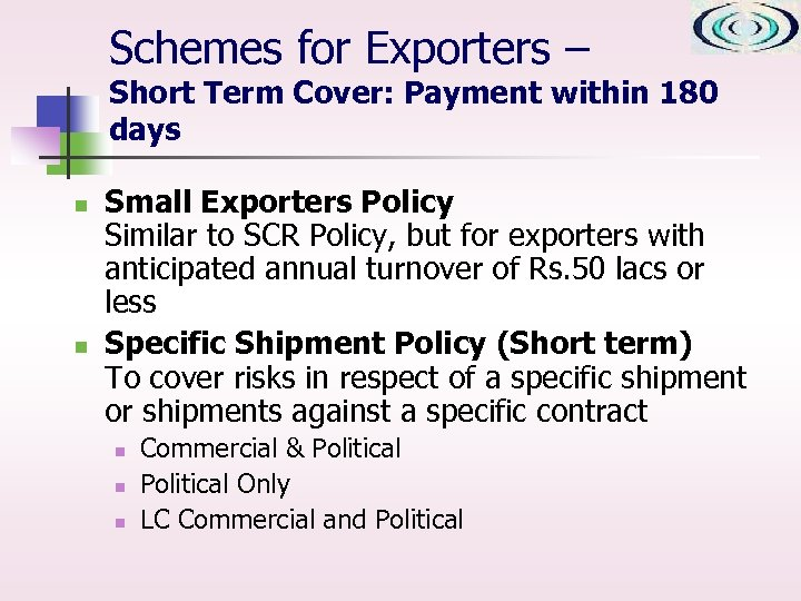 Schemes for Exporters – Short Term Cover: Payment within 180 days n n Small