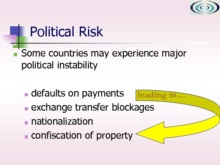 Political Risk n Some countries may experience major political instability defaults on payments leading