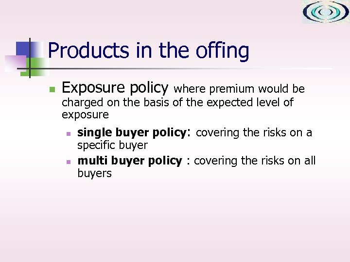 Products in the offing n Exposure policy where premium would be charged on the