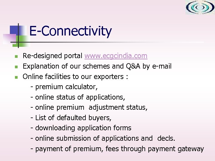 E-Connectivity n n n Re-designed portal www. ecgcindia. com Explanation of our schemes and